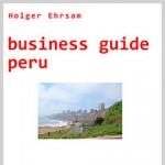 Business Guide Peru - Mehr Erfolg in Peru - Mit Sicherheit!