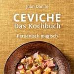Ceviche. Das Kochbuch: Peruanisch magisch